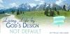 Living by Gods Design Not Default