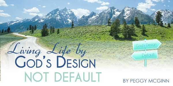 Living by Gods Design Not Default